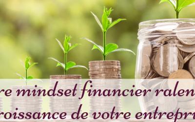Votre mindset financier ralentit-il la croissance de votre entreprise ?
