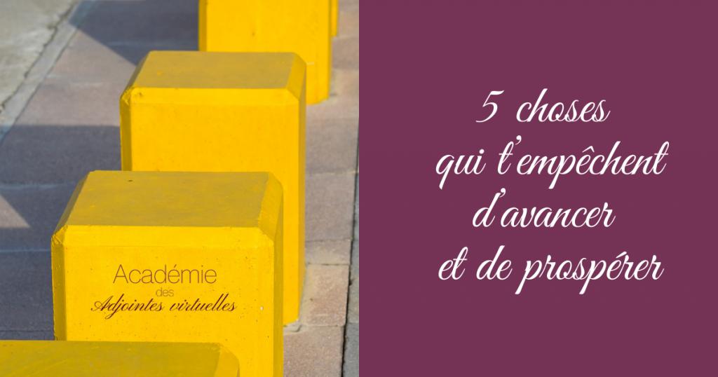 5 choses qui t'empêchent d'avancer et de prospérer