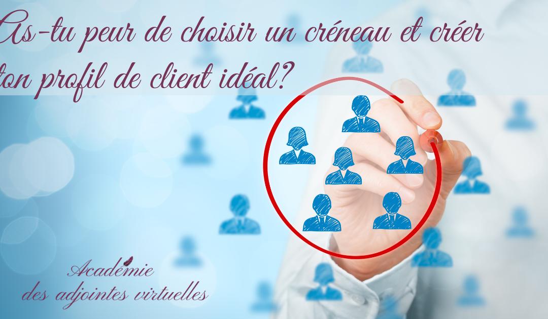 As-tu peur de choisir un créneau et créer ton profil de client idéal?